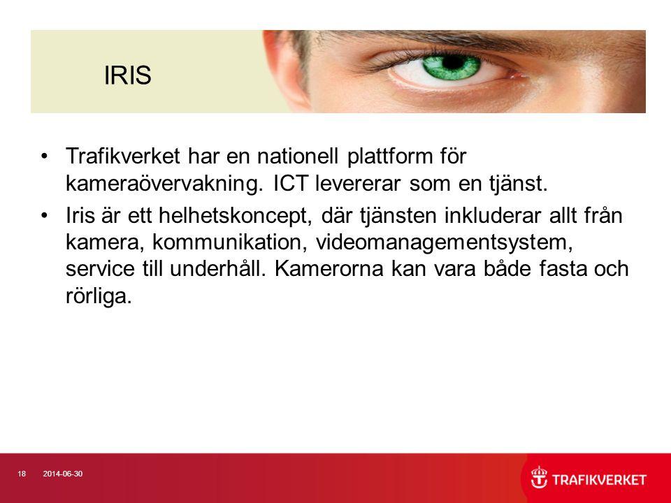 182014-06-30 •Trafikverket har en nationell plattform för kameraövervakning. ICT levererar som en tjänst. •Iris är ett helhetskoncept, där tjänsten in