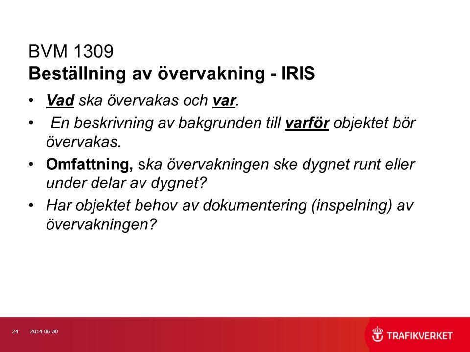 242014-06-30 BVM 1309 Beställning av övervakning - IRIS •Vad ska övervakas och var. • En beskrivning av bakgrunden till varför objektet bör övervakas.