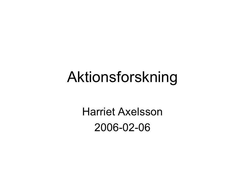 Aktionsforskning Harriet Axelsson 2006-02-06