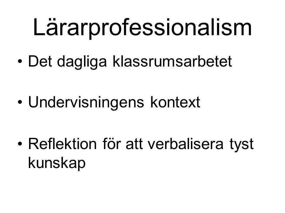 Lärarprofessionalism •Det dagliga klassrumsarbetet •Undervisningens kontext •Reflektion för att verbalisera tyst kunskap