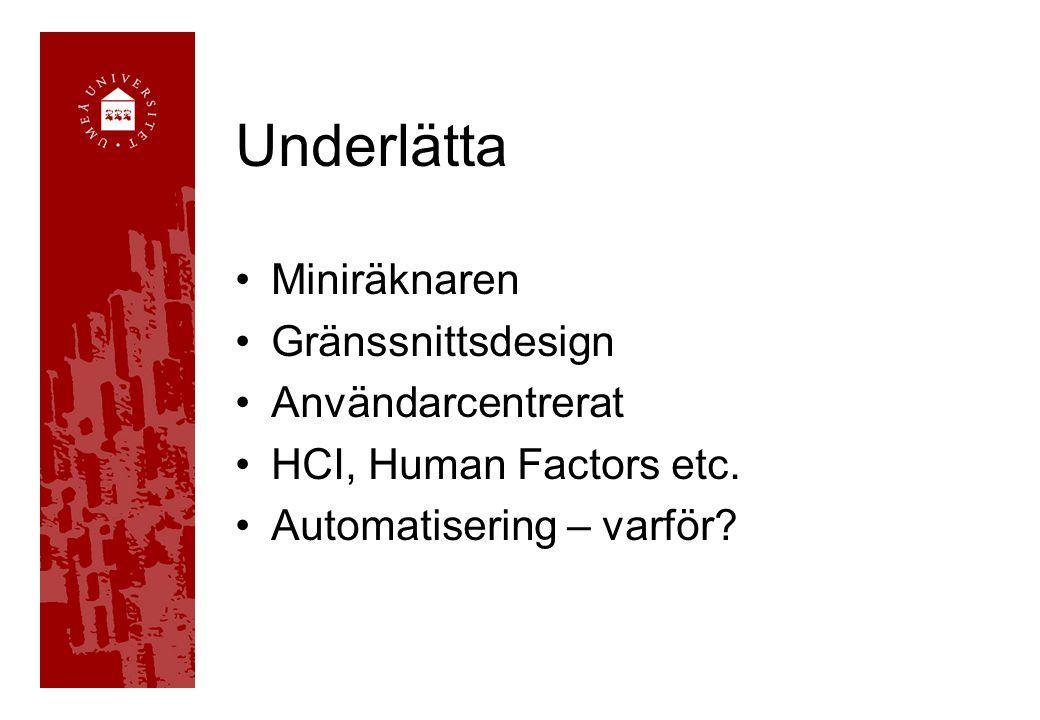 Underlätta •Miniräknaren •Gränssnittsdesign •Användarcentrerat •HCI, Human Factors etc. •Automatisering – varför?