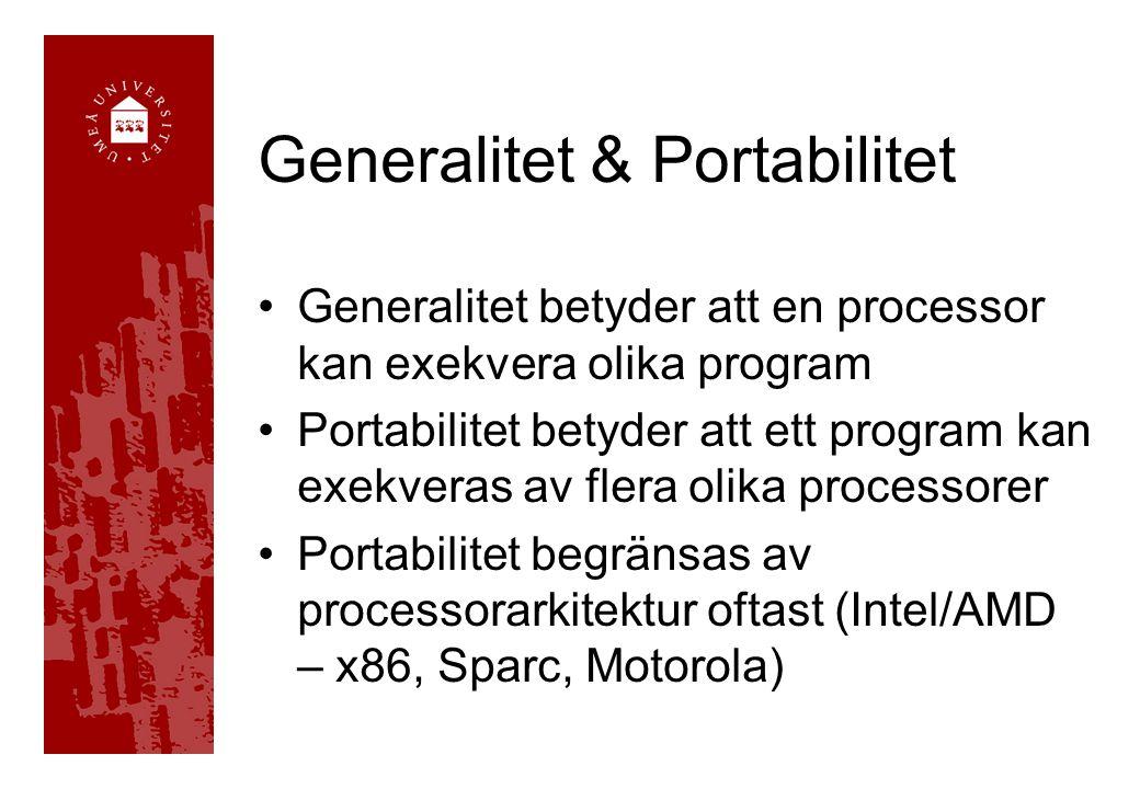 Generalitet & Portabilitet •Generalitet betyder att en processor kan exekvera olika program •Portabilitet betyder att ett program kan exekveras av flera olika processorer •Portabilitet begränsas av processorarkitektur oftast (Intel/AMD – x86, Sparc, Motorola)
