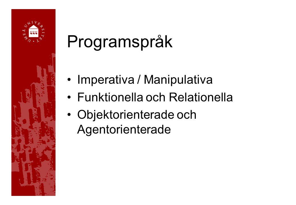 Programspråk •Imperativa / Manipulativa •Funktionella och Relationella •Objektorienterade och Agentorienterade