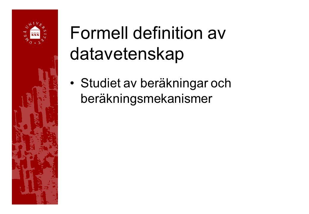 Formell definition av datavetenskap •Studiet av beräkningar och beräkningsmekanismer