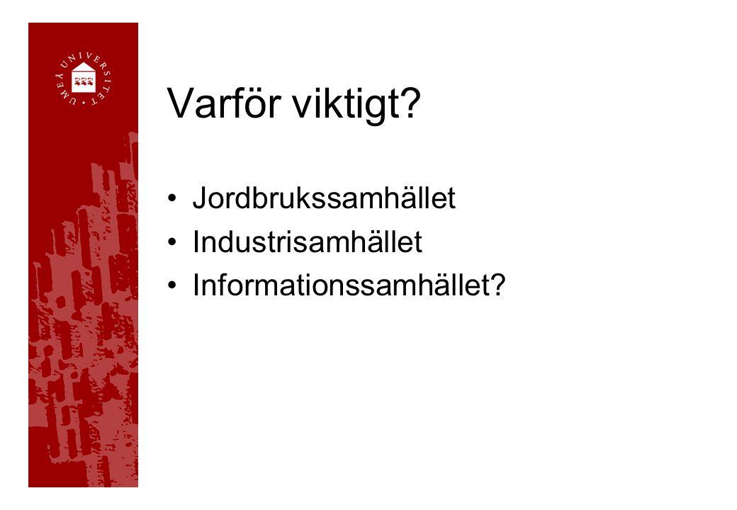 Varför viktigt? •Jordbrukssamhället •Industrisamhället •Informationssamhället?