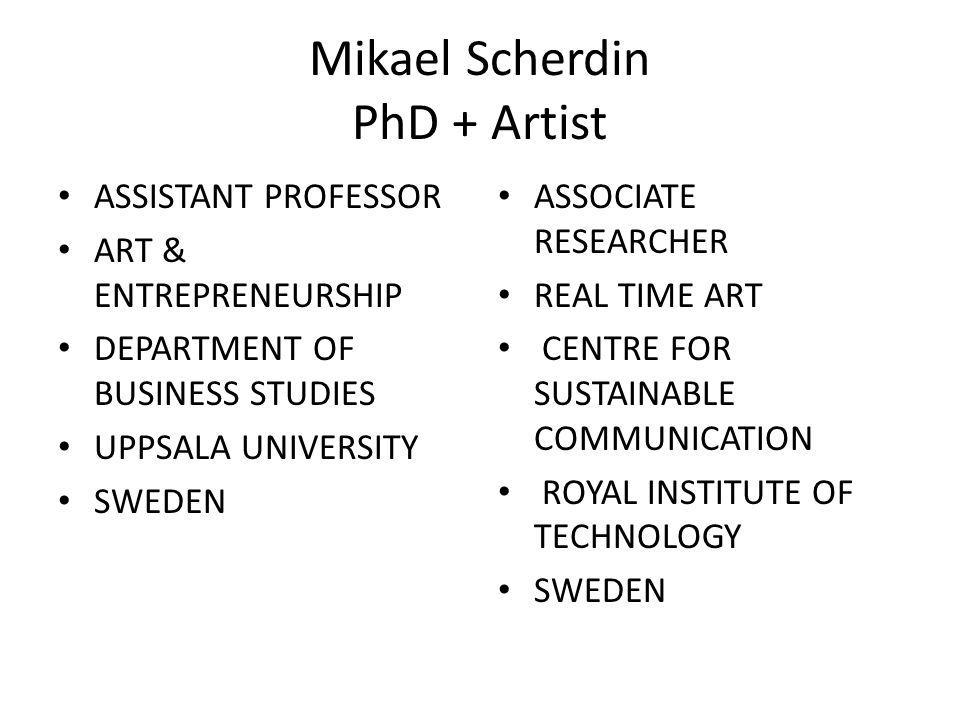 Mikael Scherdin PhD + Artist • ASSISTANT PROFESSOR • ART & ENTREPRENEURSHIP • DEPARTMENT OF BUSINESS STUDIES • UPPSALA UNIVERSITY • SWEDEN • ASSOCIATE