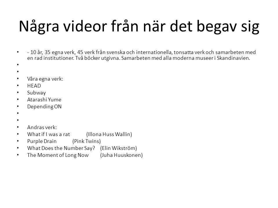 Några videor från när det begav sig • - 10 år, 35 egna verk, 45 verk från svenska och internationella, tonsatta verk och samarbeten med en rad institutioner.