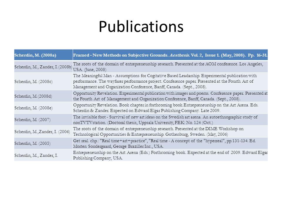 Publications Scherdin, M. (2008a)Framed - New Methods on Subjective Grounds. Aesthesis. Vol. 2, Issue 1. (May, 2008). Pp. 16-31. Scherdin, M., Zander,
