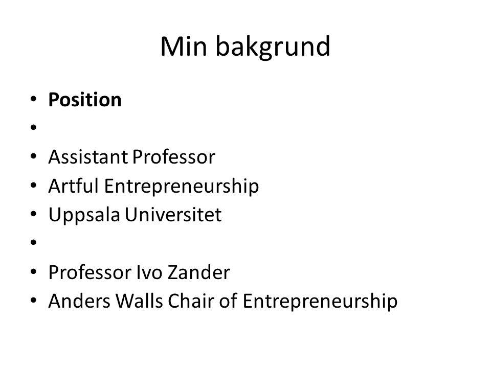 Min bakgrund • Position • • Assistant Professor • Artful Entrepreneurship • Uppsala Universitet • • Professor Ivo Zander • Anders Walls Chair of Entre