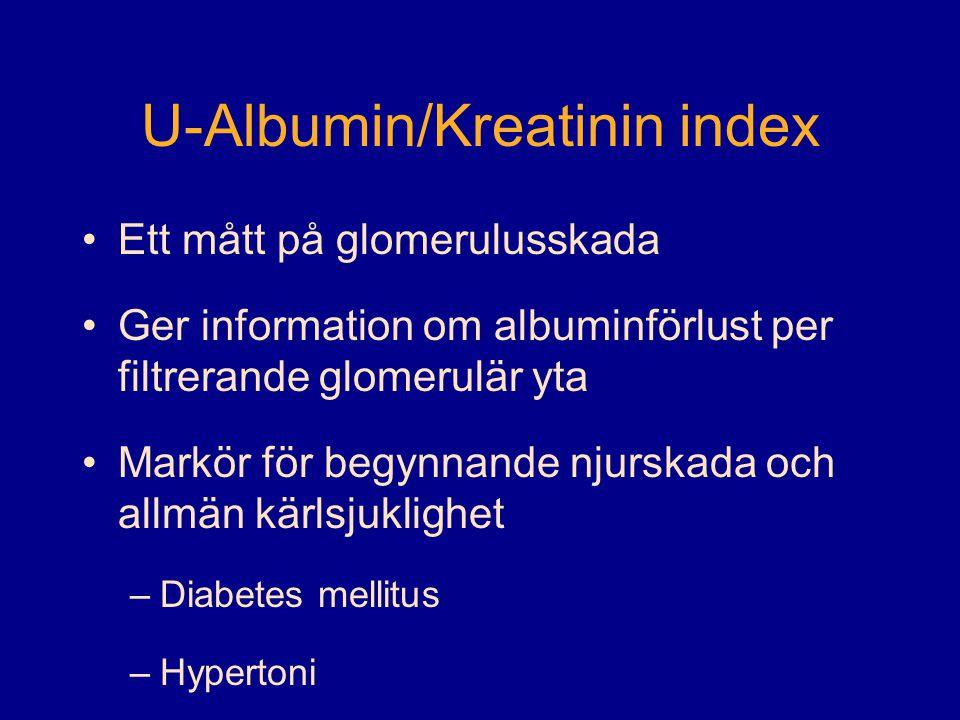 U-Albumin/Kreatinin index •Ett mått på glomerulusskada •Ger information om albuminförlust per filtrerande glomerulär yta •Markör för begynnande njurskada och allmän kärlsjuklighet –Diabetes mellitus –Hypertoni