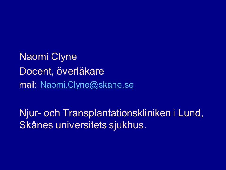 Naomi Clyne Docent, överläkare mail: Naomi.Clyne@skane.seNaomi.Clyne@skane.se Njur- och Transplantationskliniken i Lund, Skånes universitets sjukhus.