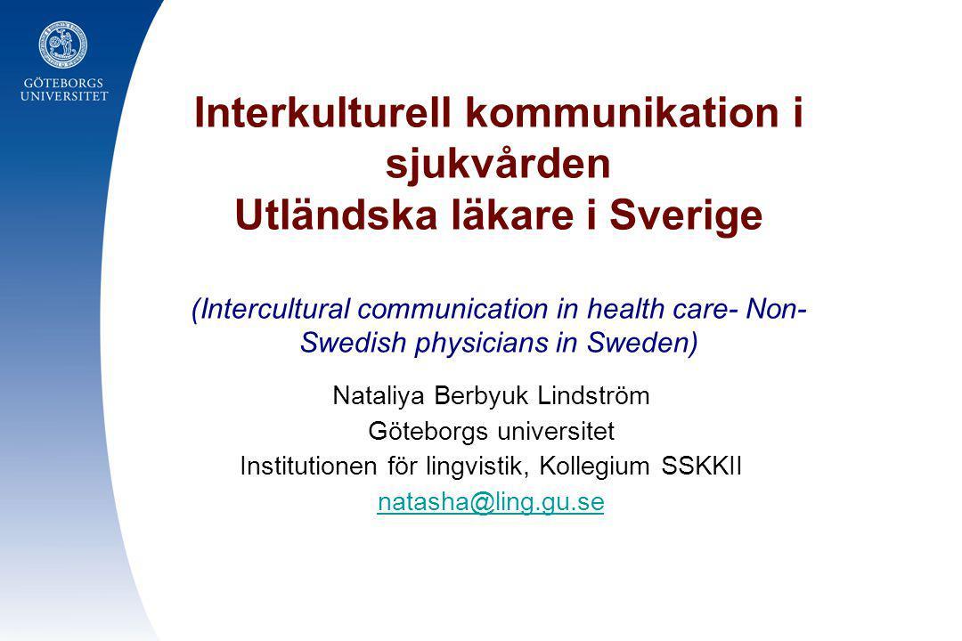 Interkulturell kommunikation i sjukvården Utländska läkare i Sverige (Intercultural communication in health care- Non- Swedish physicians in Sweden) N