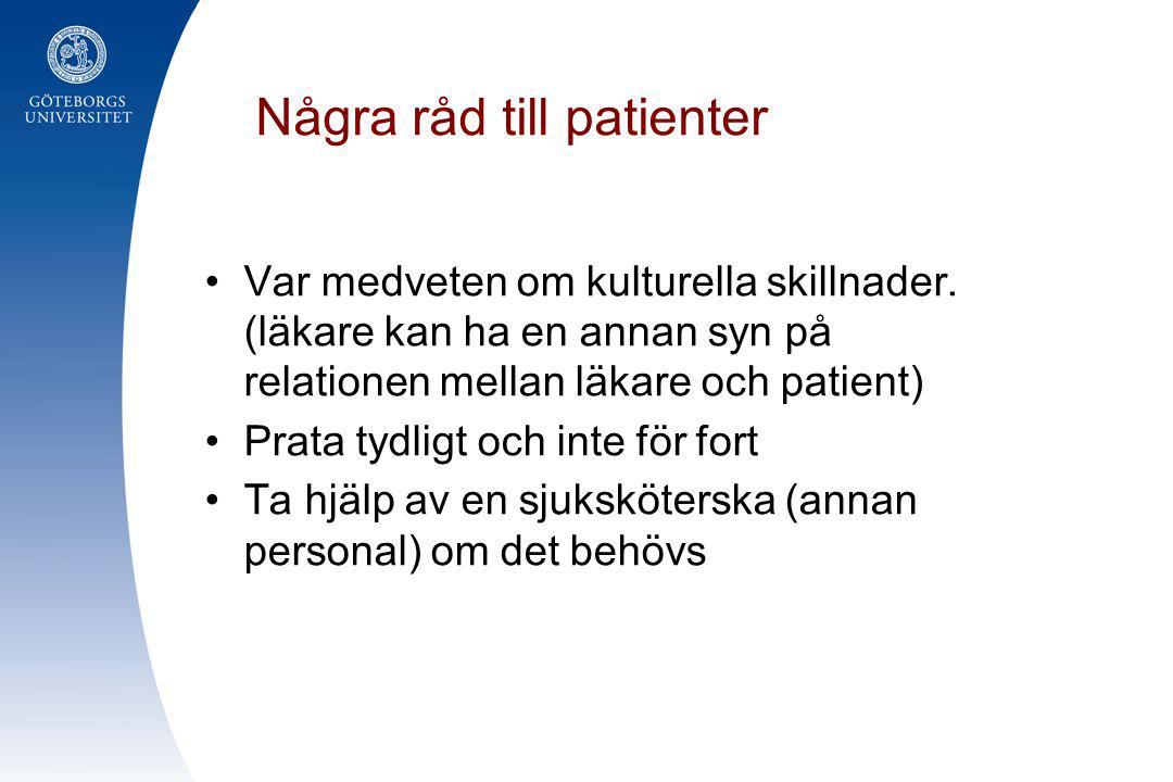Några råd till patienter •Var medveten om kulturella skillnader. (läkare kan ha en annan syn på relationen mellan läkare och patient) •Prata tydligt o