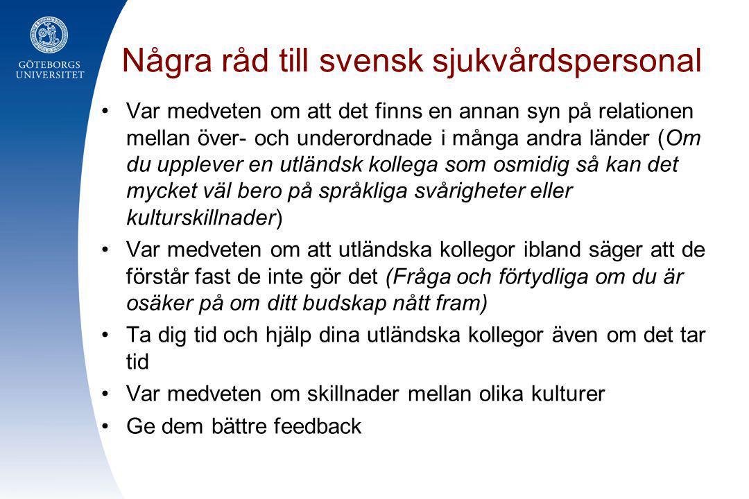 Några råd till svensk sjukvårdspersonal •Var medveten om att det finns en annan syn på relationen mellan över- och underordnade i många andra länder (