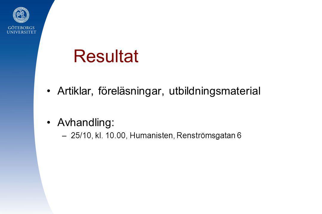 Resultat •Artiklar, föreläsningar, utbildningsmaterial •Avhandling: –25/10, kl. 10.00, Humanisten, Renströmsgatan 6