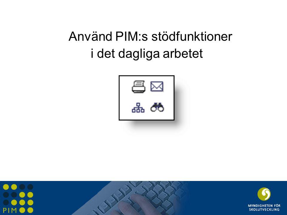 Använd PIM:s stödfunktioner i det dagliga arbetet