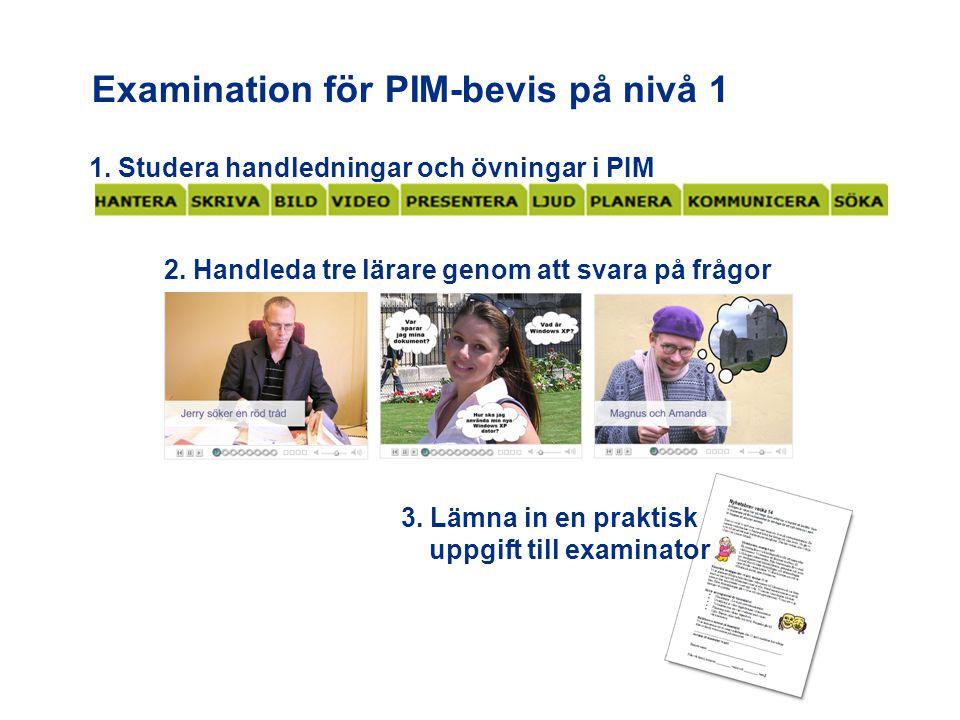 2. Handleda tre lärare genom att svara på frågor Examination för PIM-bevis på nivå 1 3. Lämna in en praktisk uppgift till examinator 1. Studera handle