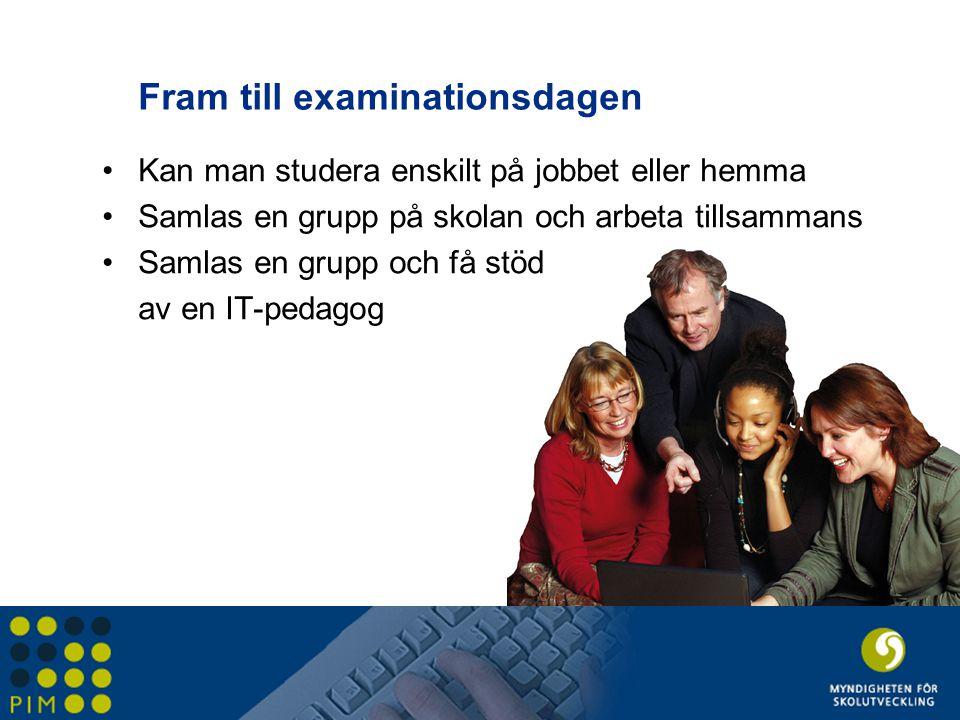 Fram till examinationsdagen •Kan man studera enskilt på jobbet eller hemma •Samlas en grupp på skolan och arbeta tillsammans •Samlas en grupp och få s