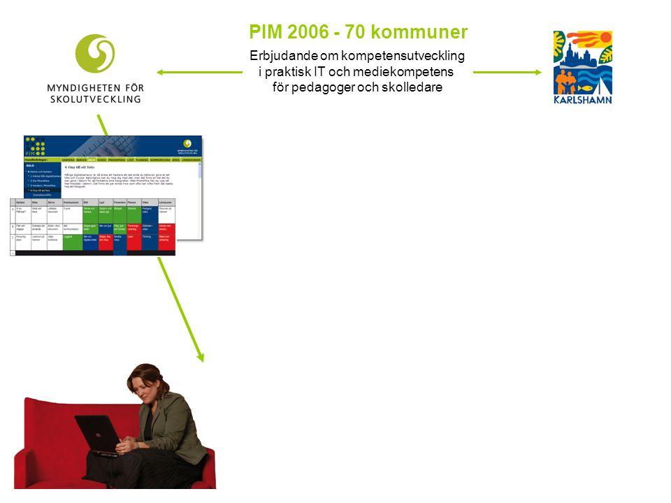 PIM 2006 - 70 kommuner Erbjudande om kompetensutveckling i praktisk IT och mediekompetens för pedagoger och skolledare