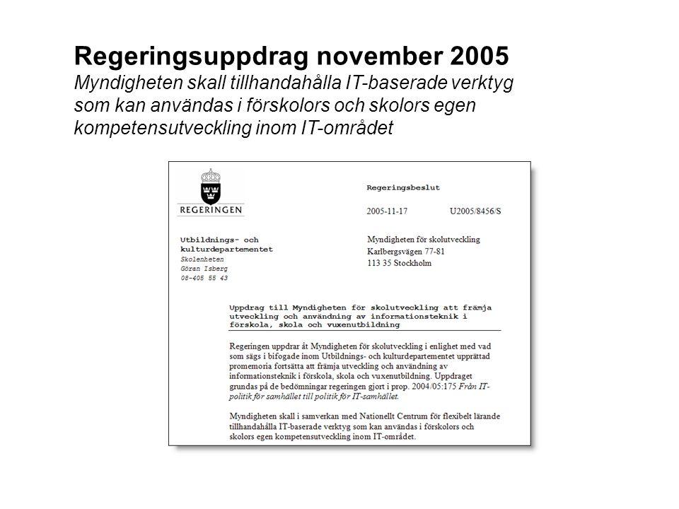 Regeringsuppdrag november 2005 Myndigheten skall tillhandahålla IT-baserade verktyg som kan användas i förskolors och skolors egen kompetensutveckling