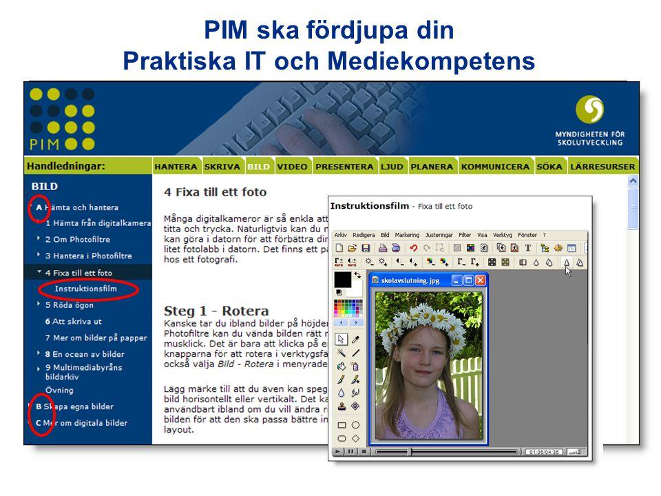www.pim.skolutveckling.se PIM ska fördjupa din Praktiska IT och Mediekompetens