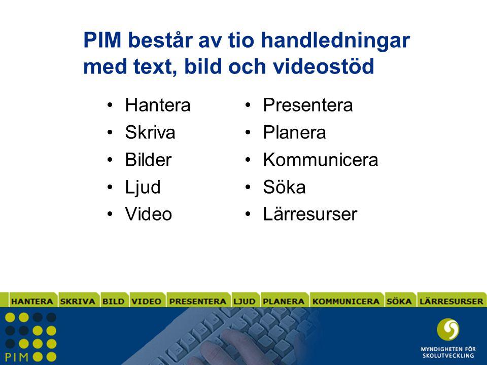 PIM består av tio handledningar med text, bild och videostöd •Hantera •Skriva •Bilder •Ljud •Video •Presentera •Planera •Kommunicera •Söka •Lärresurse