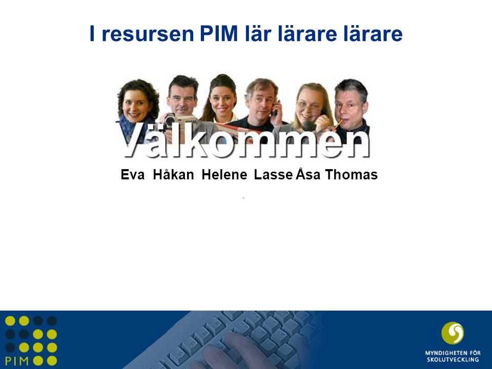 Eva Håkan Helene Lasse Åsa Thomas I resursen PIM lär lärare lärare