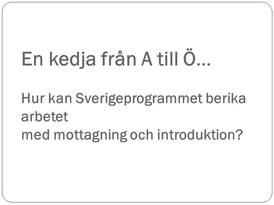 En kedja från A till Ö… Hur kan Sverigeprogrammet berika arbetet med mottagning och introduktion?
