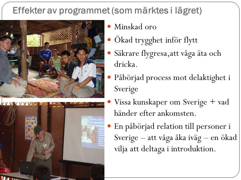 Effekter av programmet (som märktes i lägret)  Minskad oro  Ökad trygghet inför flytt  Säkrare flygresa,att våga äta och dricka.