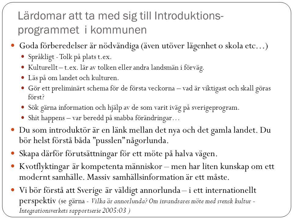 Lärdomar att ta med sig till Introduktions- programmet i kommunen  Goda förberedelser är nödvändiga (även utöver lägenhet o skola etc…)  Språkligt - Tolk på plats t.ex.