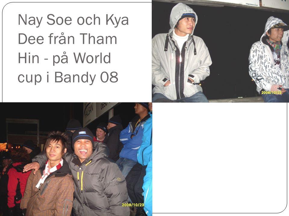 Nay Soe och Kya Dee från Tham Hin - på World cup i Bandy 08