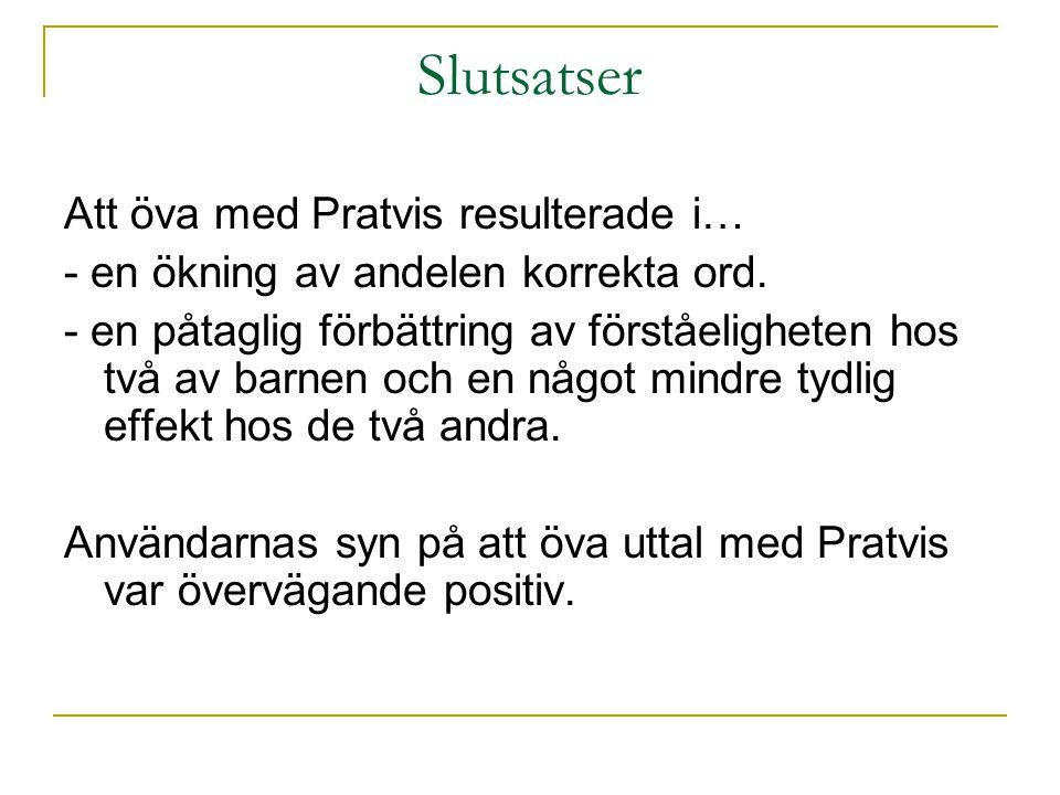 Slutsatser Att öva med Pratvis resulterade i… - en ökning av andelen korrekta ord. - en påtaglig förbättring av förståeligheten hos två av barnen och