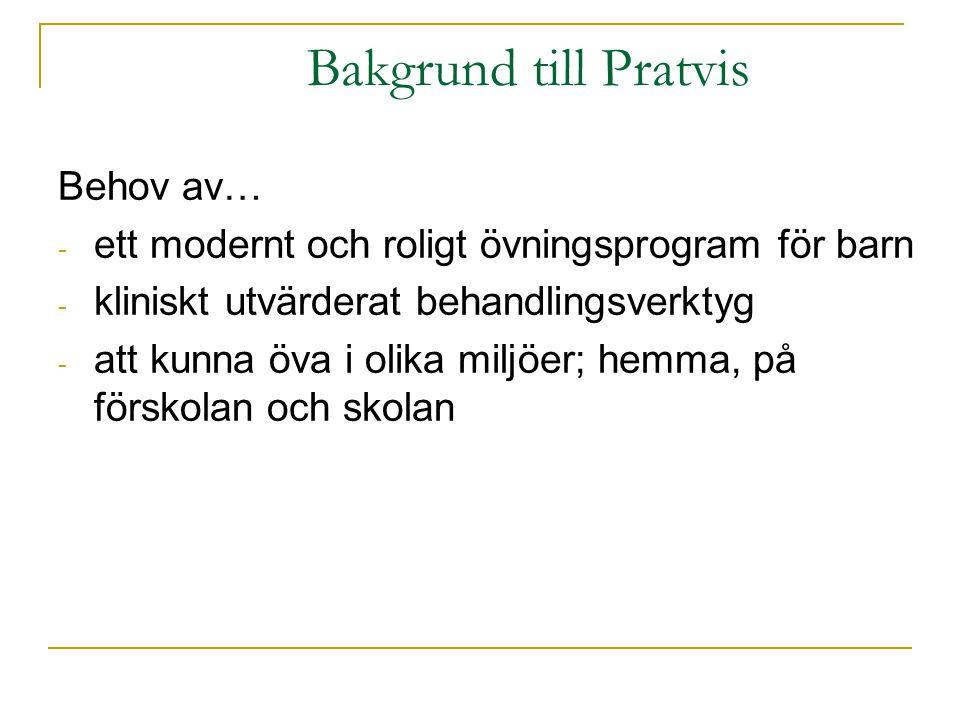 Bakgrund till Pratvis Behov av… - ett modernt och roligt övningsprogram för barn - kliniskt utvärderat behandlingsverktyg - att kunna öva i olika milj