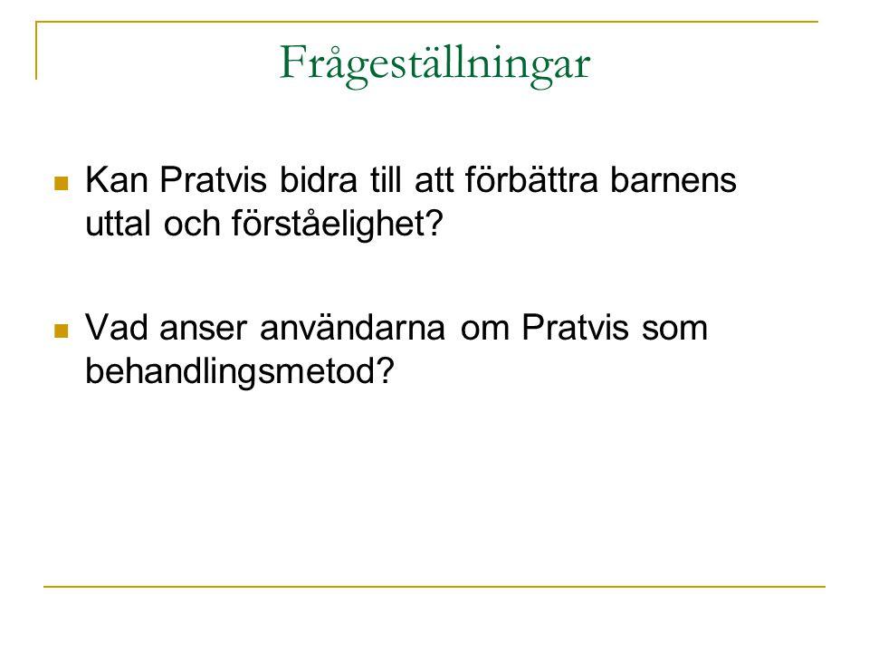 Frågeställningar  Kan Pratvis bidra till att förbättra barnens uttal och förståelighet?  Vad anser användarna om Pratvis som behandlingsmetod?