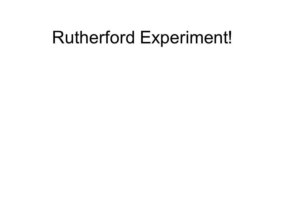 Rutherford Experiment!