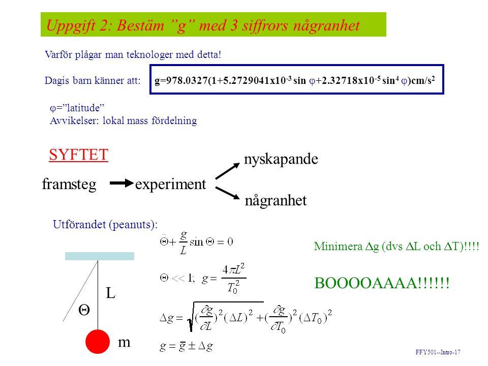 FFY501-02/03-Intro-18 Uppgift 2: Best ä m g med 3 siffrors n å ggranhet Analysen ä r baserad p å (ideal fall) : Verkligheten: T=T 0 +  T ideal period Verkligheten????.