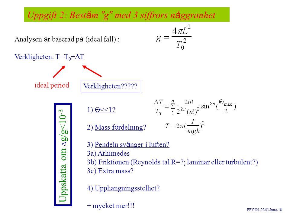 "FFY501-02/03-Intro-18 Uppgift 2: Best ä m "" g "" med 3 siffrors n å ggranhet Analysen ä r baserad p å (ideal fall) : Verkligheten: T=T 0 +  T ideal pe"