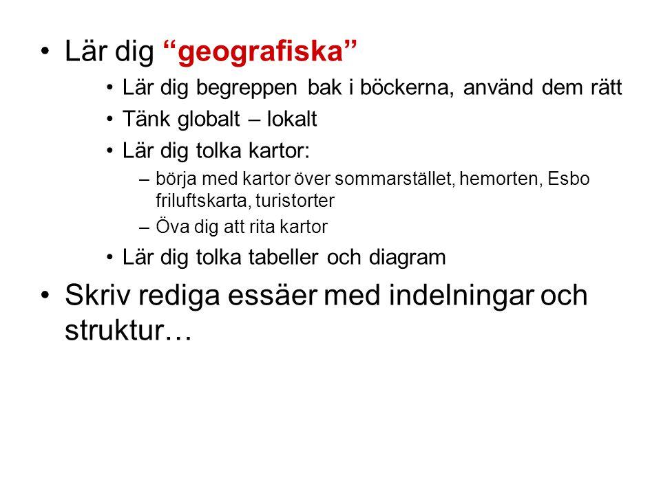 Mera info om studexamensfrågor •Aftongymnasiet (kurs 1 och kurs 2) –http://www.egymnasiet.edu.hel.fi/e- gymnasiet.nsf/svenska/geografi.htmlhttp://www.egymnasiet.edu.hel.fi/e- gymnasiet.nsf/svenska/geografi.html •Dusör: (alla ämnen) http://www.dusor.fi/material.phphttp://www.dusor.fi/material.php –Kurs 3: http://s.ehnberg.net/riskgeografi/ ellerhttp://s.ehnberg.net/riskgeografi/ –http://www.edu.fi/svenska/distansgymnasiet/ny_laroplan/geografi/geog rafi3/index.htmlhttp://www.edu.fi/svenska/distansgymnasiet/ny_laroplan/geografi/geog rafi3/index.html •Poänggränser och realämnen (geografin med svaren på video från TV-sändningar) http://www.yle.fi/abitreenit/reaali/index.shtmlhttp://www.yle.fi/abitreenit/reaali/index.shtml •Helsingin Sanomats frågebank från några år: –http://www2.hs.fi/extrat/kotimaa/yo04/yo04_ke_1703.htmlhttp://www2.hs.fi/extrat/kotimaa/yo04/yo04_ke_1703.html –http://www2.hs.fi/extrat/kotimaa/yo06kevat/2203.htmlhttp://www2.hs.fi/extrat/kotimaa/yo06kevat/2203.html –http://www2.hs.fi/extrat/kotimaa/yo06kevat/kysymykset/2203/maantied e/http://www2.hs.fi/extrat/kotimaa/yo06kevat/kysymykset/2203/maantied e/ •YLES undervisningssidor Opinportti har material –http://www.yle.fi/opinportti/yo/2006_syksy/reaali/http://www.yle.fi/opinportti/yo/2006_syksy/reaali/ –http://www.yle.fi/opinportti/yo/2006_syksy/reaali/MaantiedeS06.pdfhttp://www.yle.fi/opinportti/yo/2006_syksy/reaali/MaantiedeS06.pdf