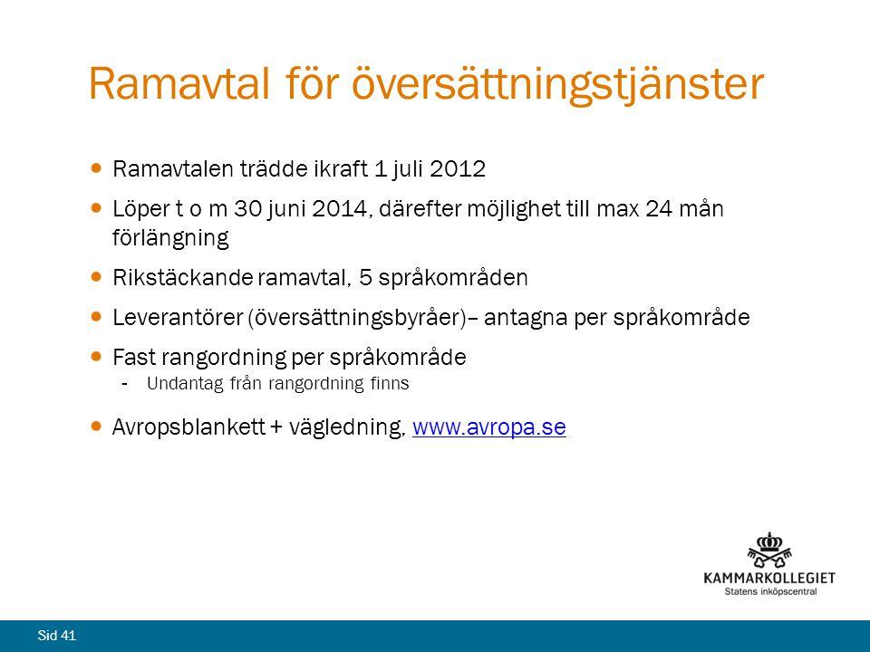 Sid 41 Ramavtal för översättningstjänster Ramavtalen trädde ikraft 1 juli 2012 Löper t o m 30 juni 2014, därefter möjlighet till max 24 mån förlängnin