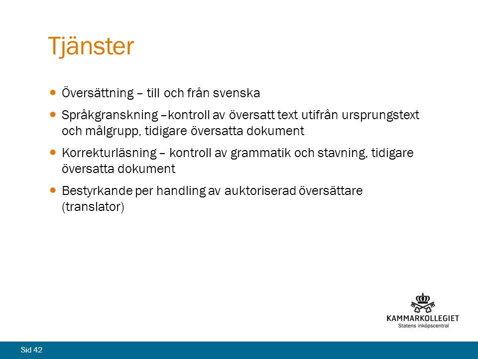 Sid 42 Tjänster Översättning – till och från svenska Språkgranskning –kontroll av översatt text utifrån ursprungstext och målgrupp, tidigare översatta