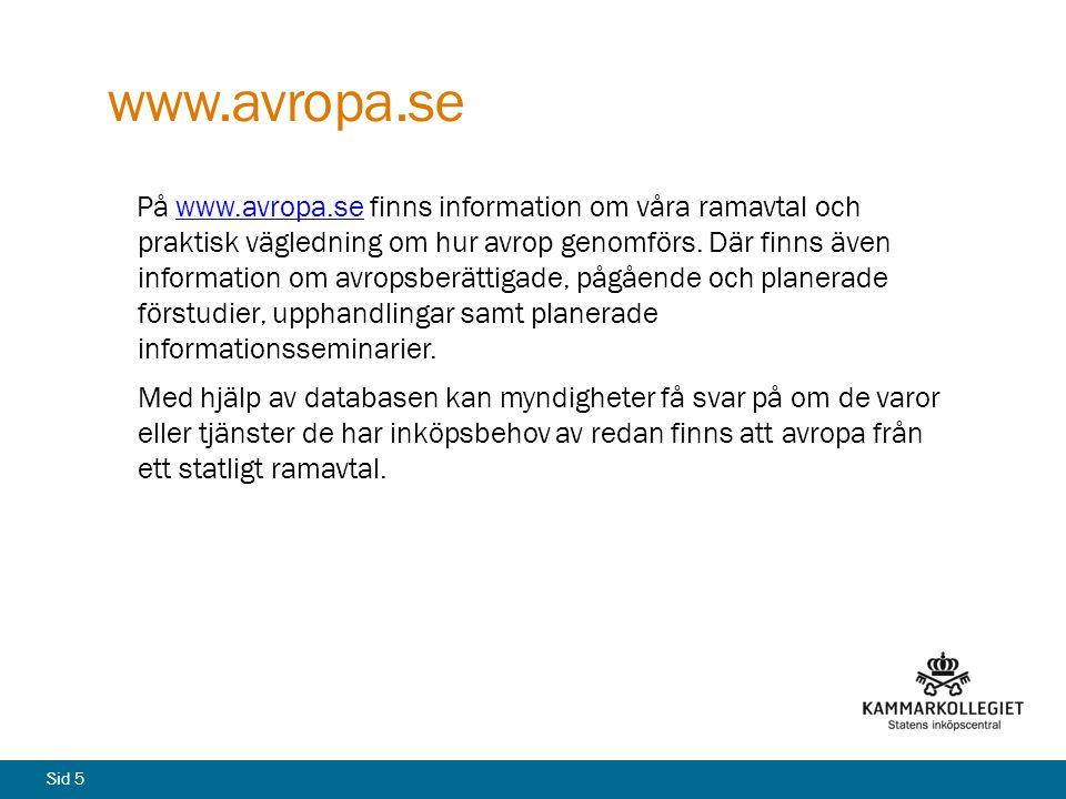 Sid 5 www.avropa.se På www.avropa.se finns information om våra ramavtal och praktisk vägledning om hur avrop genomförs. Där finns även information om