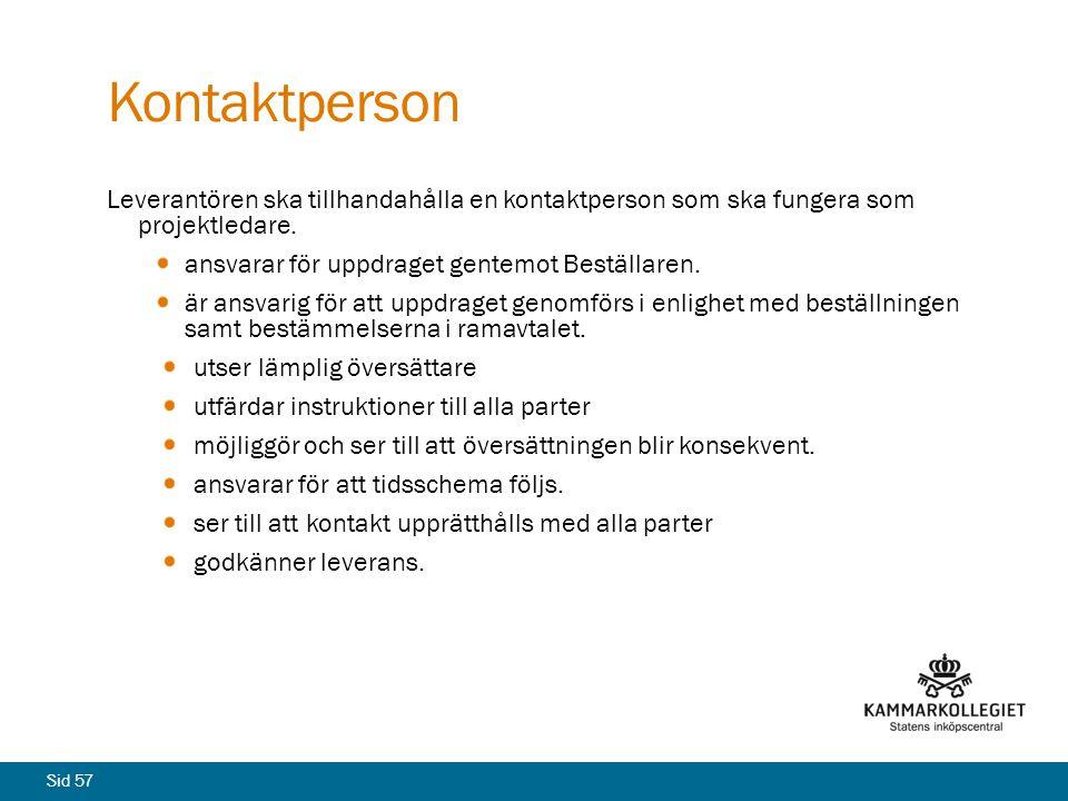 Sid 57 Kontaktperson Leverantören ska tillhandahålla en kontaktperson som ska fungera som projektledare. ansvarar för uppdraget gentemot Beställaren.