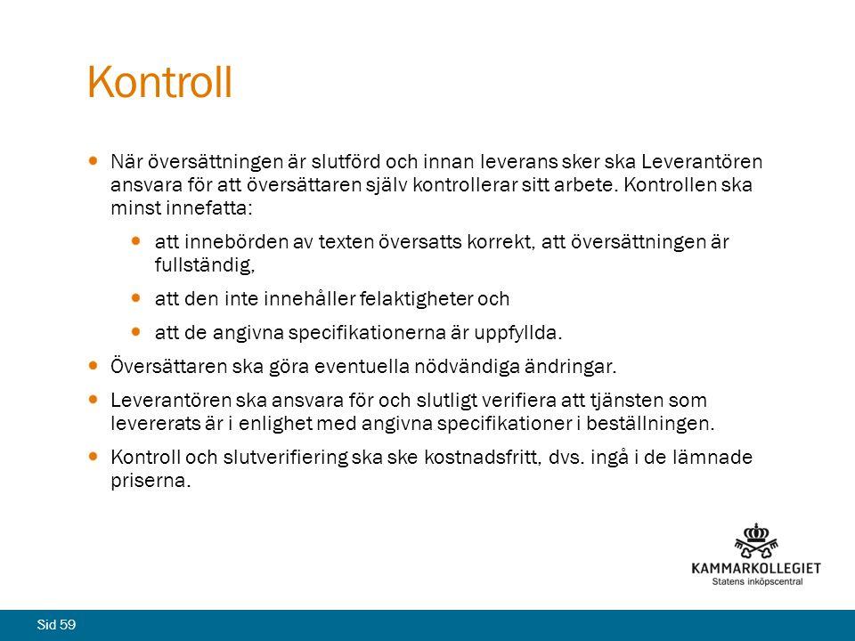 Sid 59 Kontroll När översättningen är slutförd och innan leverans sker ska Leverantören ansvara för att översättaren själv kontrollerar sitt arbete. K