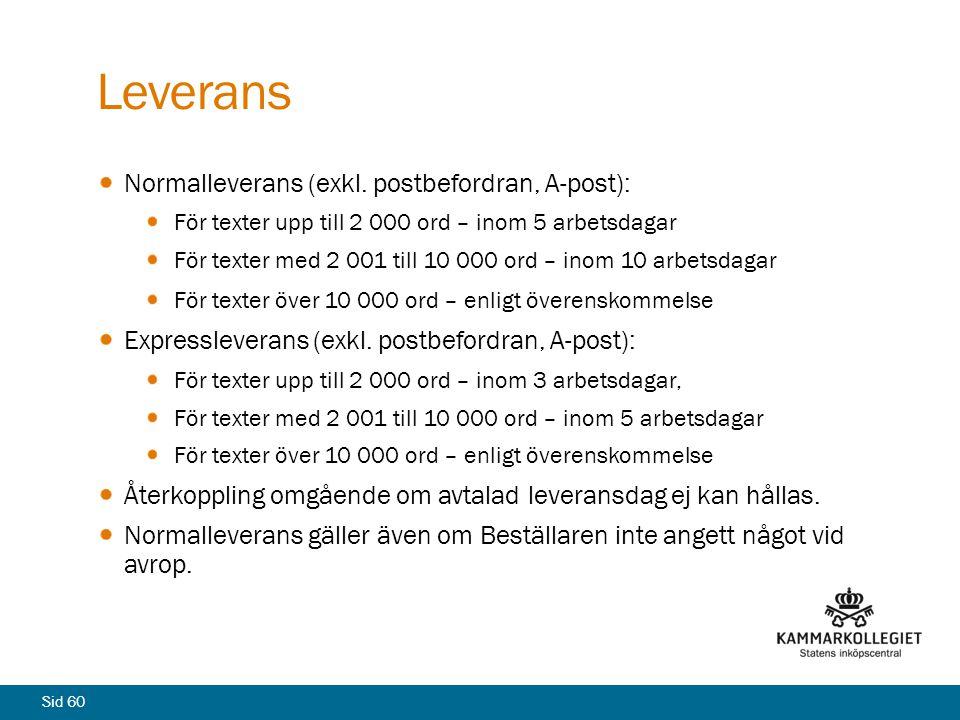 Sid 60 Leverans Normalleverans (exkl. postbefordran, A-post): För texter upp till 2 000 ord – inom 5 arbetsdagar För texter med 2 001 till 10 000 ord