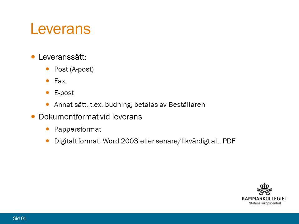 Sid 61 Leverans Leveranssätt : Post (A-post) Fax E-post Annat sätt, t.ex. budning, betalas av Beställaren Dokumentformat vid leverans Pappersformat Di