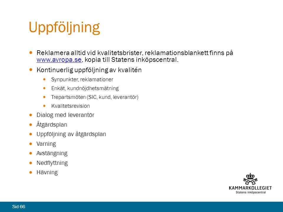 Sid 66 Uppföljning Reklamera alltid vid kvalitetsbrister, reklamationsblankett finns på www.avropa.se, kopia till Statens inköpscentral. www.avropa.se