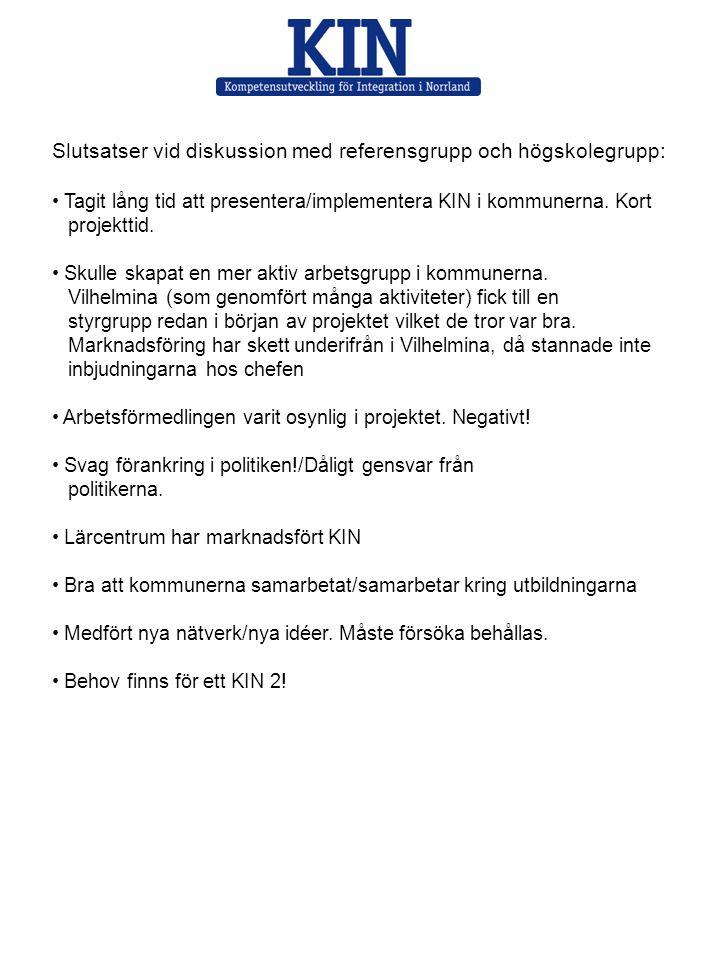 Slutsatser vid diskussion med referensgrupp och högskolegrupp: • Tagit lång tid att presentera/implementera KIN i kommunerna. Kort projekttid. • Skull