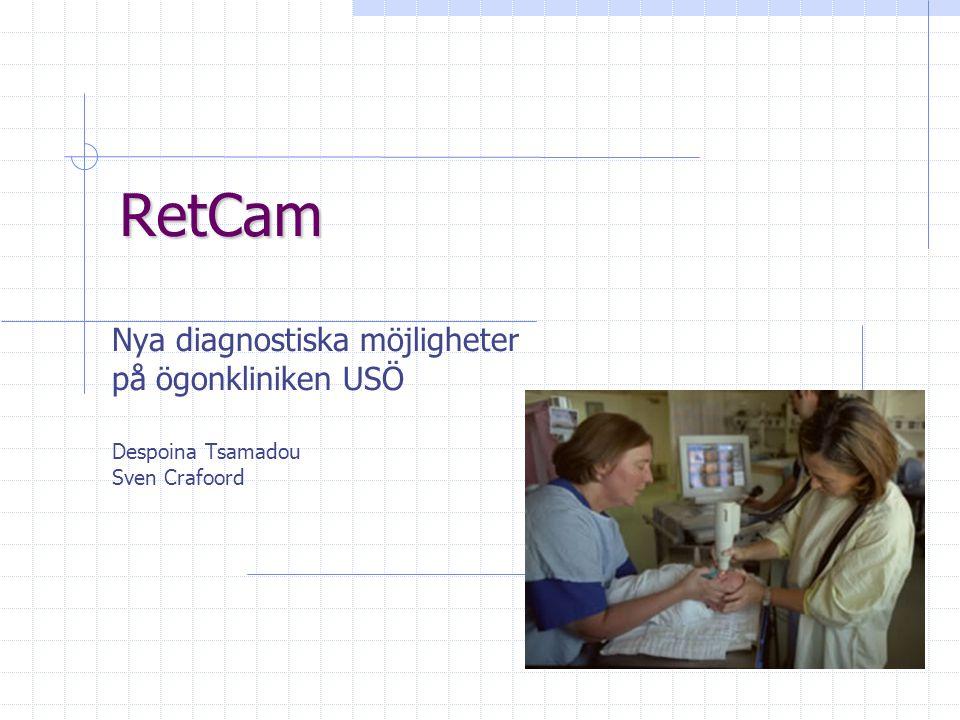 RetCam Nya diagnostiska möjligheter på ögonkliniken USÖ Despoina Tsamadou Sven Crafoord