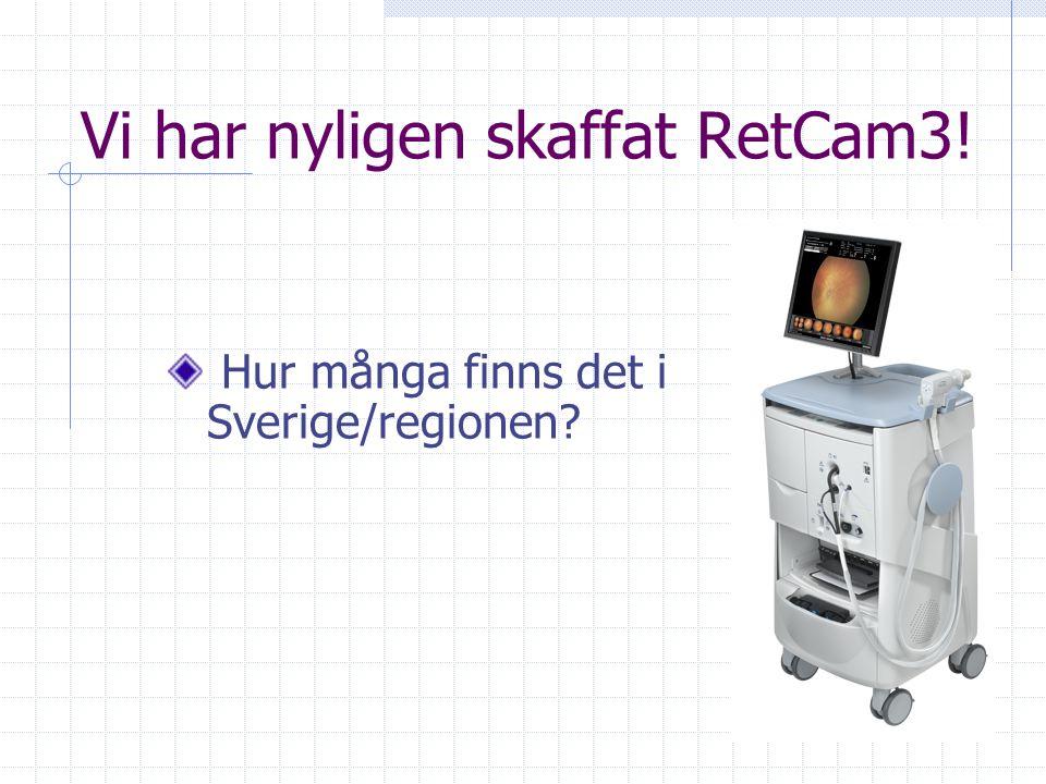 Befintliga Retcam i Sverige Shuttle: Gävle, Hudiksvall, Jönköping, Karlstad och Göteborg RetCam 3: BMC Lund, S.T Erik, Örebro RetCam II: Uppsala RetCam 120: ALB Stockholm, Danderyd