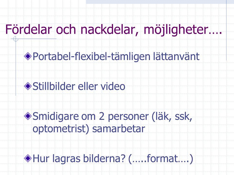 Fördelar och nackdelar, möjligheter…. Portabel-flexibel-tämligen lättanvänt Stillbilder eller video Smidigare om 2 personer (läk, ssk, optometrist) sa